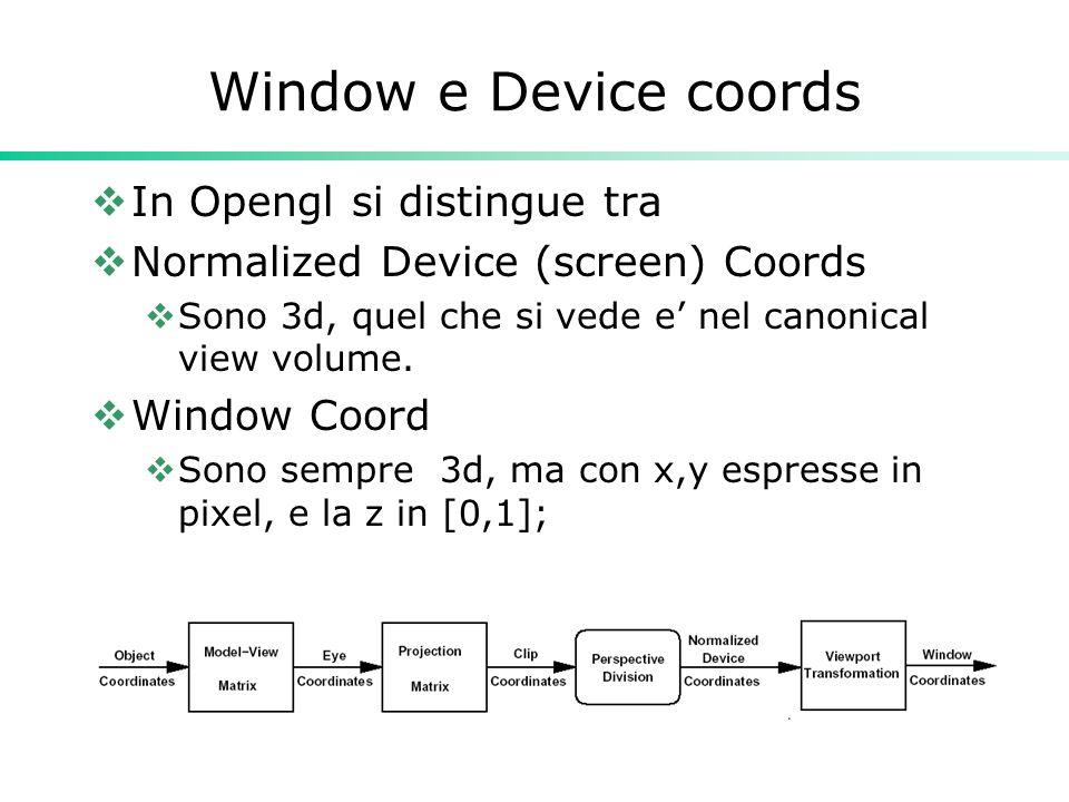 Window e Device coords In Opengl si distingue tra Normalized Device (screen) Coords Sono 3d, quel che si vede e nel canonical view volume.