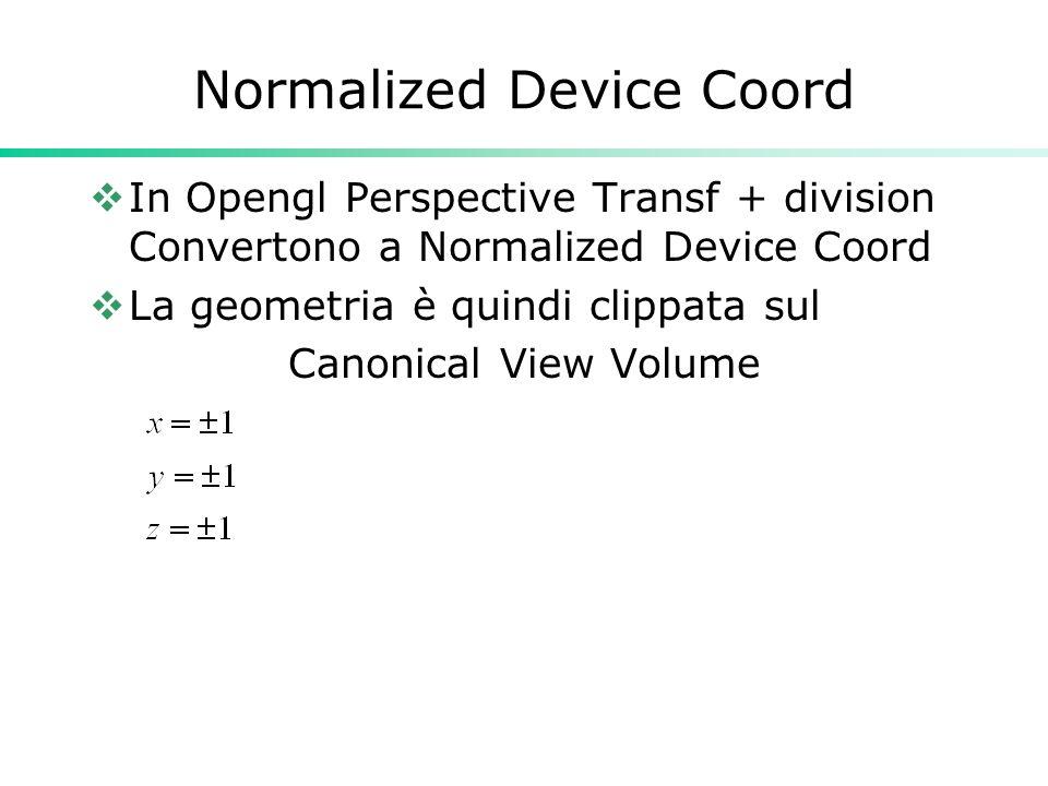 Normalized Device Coord In Opengl Perspective Transf + division Convertono a Normalized Device Coord La geometria è quindi clippata sul Canonical View Volume