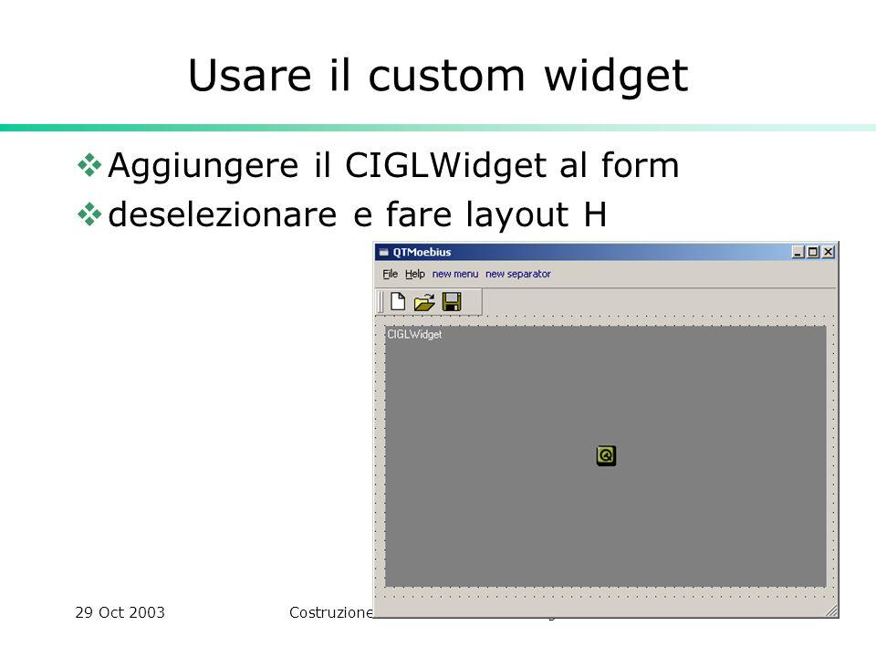 29 Oct 2003Costruzione di Interfacce - Paolo Cignoni14 Usare il custom widget Aggiungere il CIGLWidget al form deselezionare e fare layout H