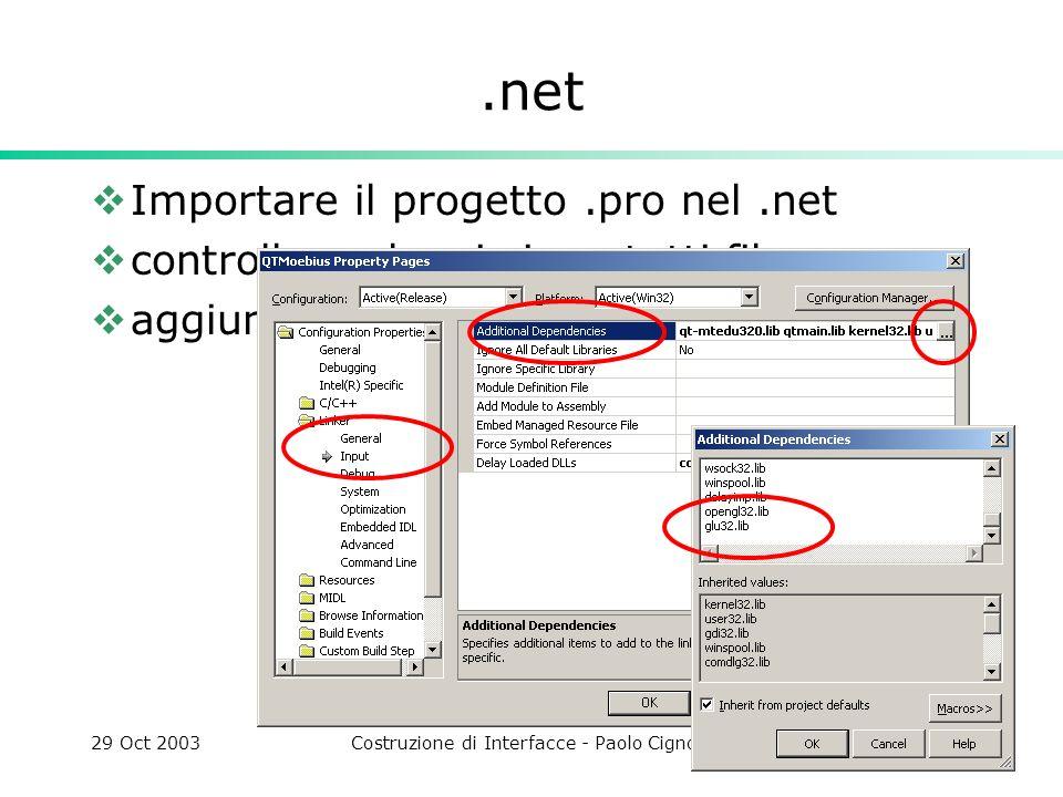 29 Oct 2003Costruzione di Interfacce - Paolo Cignoni16.net Importare il progetto.pro nel.net controllare che ci siano tutti file aggiungere le lib opengl