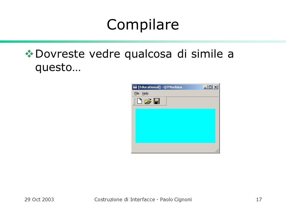 29 Oct 2003Costruzione di Interfacce - Paolo Cignoni17 Compilare Dovreste vedre qualcosa di simile a questo…