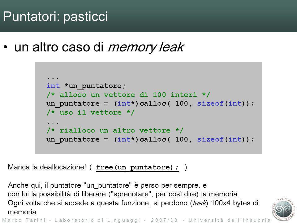 M a r c o T a r i n i - L a b o r a t o r i o d i L i n g u a g g i - 2 0 0 7 / 0 8 - U n i v e r s i t à d e l l I n s u b r i a Puntatori: pasticci un altro caso di memory leak...