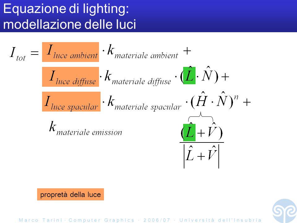 M a r c o T a r i n i C o m p u t e r G r a p h I c s 2 0 0 6 / 0 7 U n i v e r s i t à d e l l I n s u b r i a Equazione di lighting: modellazione delle luci propretà della luce