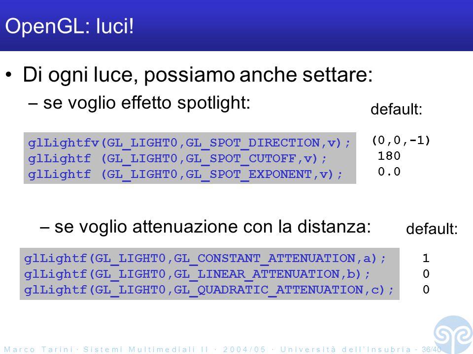 M a r c o T a r i n i S i s t e m i M u l t i m e d i a l i I I 2 0 0 4 / 0 5 U n i v e r s i t à d e l l I n s u b r i a - 36/40 OpenGL: luci.