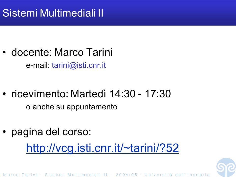 M a r c o T a r i n i S i s t e m i M u l t i m e d i a l i I I 2 0 0 4 / 0 5 U n i v e r s i t à d e l l I n s u b r i a Sistemi Multimediali II docente: Marco Tarini e-mail: tarini@isti.cnr.it ricevimento: Martedì 14:30 - 17:30 o anche su appuntamento pagina del corso: http://vcg.isti.cnr.it/~tarini/ 52