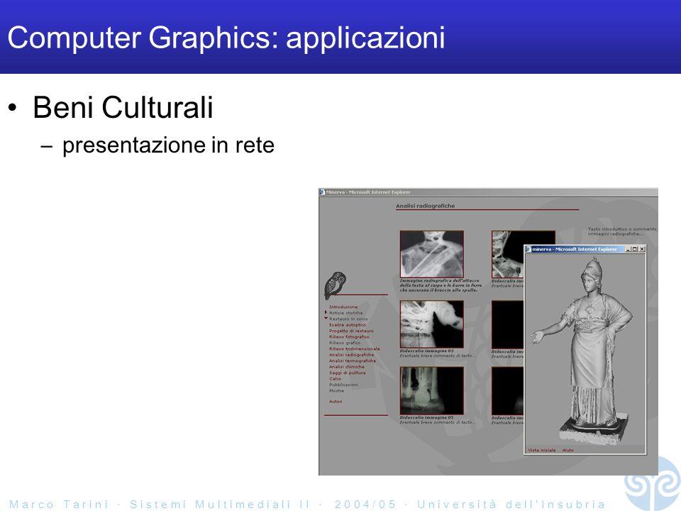 M a r c o T a r i n i S i s t e m i M u l t i m e d i a l i I I 2 0 0 4 / 0 5 U n i v e r s i t à d e l l I n s u b r i a Computer Graphics: applicazioni Beni Culturali –presentazione in rete
