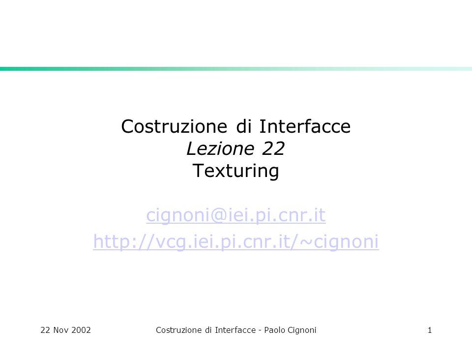 22 Nov 2002Costruzione di Interfacce - Paolo Cignoni1 Costruzione di Interfacce Lezione 22 Texturing cignoni@iei.pi.cnr.it http://vcg.iei.pi.cnr.it/~c