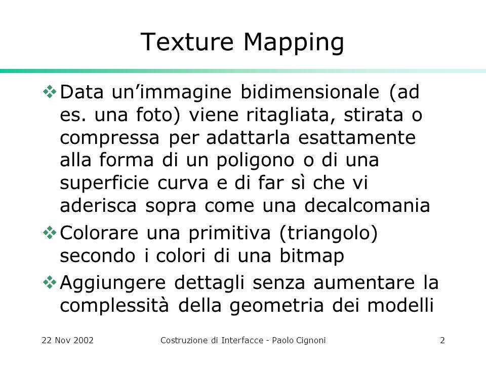22 Nov 2002Costruzione di Interfacce - Paolo Cignoni13 glPng Libreria free che permette di caricare come texture unimmagine in formato png #include … pngInfo info; GLuint texture; glGenTextures(1, &texture); glBindTexture(GL_TEXTURE_2D, texture); pngLoad(filename, PNG_NOMIPMAP, PNG_SOLID, &info))