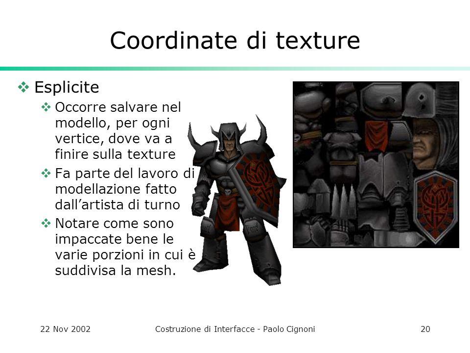 22 Nov 2002Costruzione di Interfacce - Paolo Cignoni20 Coordinate di texture Esplicite Occorre salvare nel modello, per ogni vertice, dove va a finire
