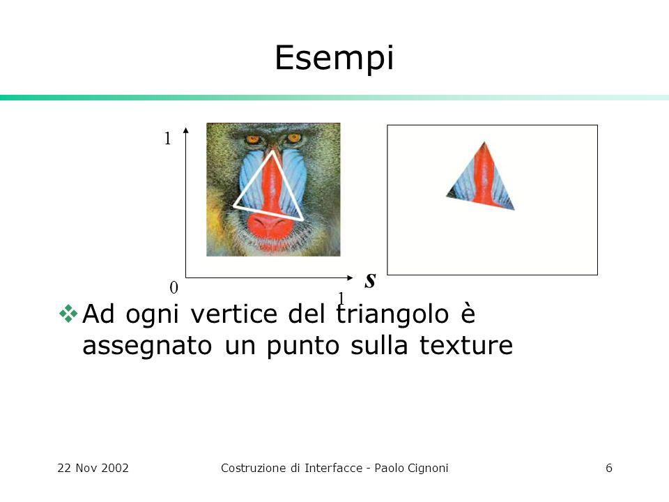 22 Nov 2002Costruzione di Interfacce - Paolo Cignoni17 MIPMAPPING Il subsampling puo essere gestito Nearest texel Nearest texel in unaltra texture grande la metà e filtrata bene (mipmapping) Per ogni texture si tiene un insieme di texture prefiltrate ognuna grande la metà della precendente gluBuild2DMipmaps(GL_TEXTURE_2D,...