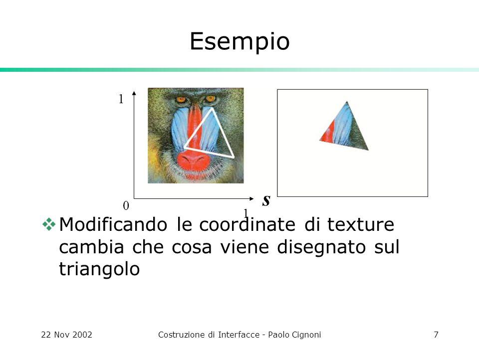 22 Nov 2002Costruzione di Interfacce - Paolo Cignoni28 MultiTexture È possibile specificare più di una texture per una singola primitiva Le varie texture sono applicate in sequenza usando il risultato del precedente texturing per mixarlo con la texture corrente secondo un proprio texture environment