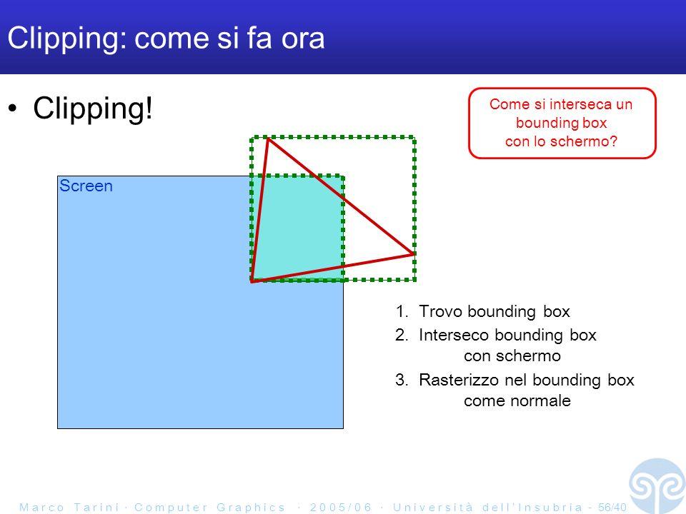 M a r c o T a r i n i C o m p u t e r G r a p h i c s 2 0 0 5 / 0 6 U n i v e r s i t à d e l l I n s u b r i a - 56/40 Clipping: come si fa ora Clipping.