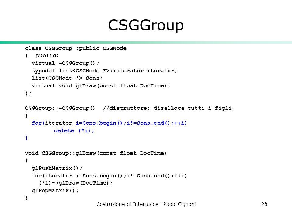 Costruzione di Interfacce - Paolo Cignoni28 CSGGroup class CSGGroup :public CSGNode {public: virtual ~CSGGroup(); typedef list ::iterator iterator; li