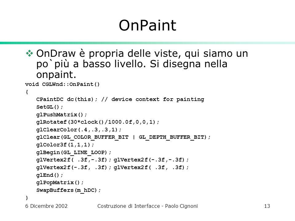 6 Dicembre 2002Costruzione di Interfacce - Paolo Cignoni13 OnPaint OnDraw è propria delle viste, qui siamo un po`più a basso livello.