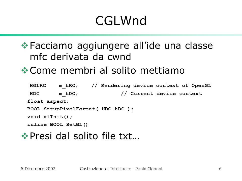 6 Dicembre 2002Costruzione di Interfacce - Paolo Cignoni17 Altri messaggi void CSaverWnd::OnSysCommand(UINT nID, LPARAM lParam){ if ((nID == SC_SCREENSAVE)    (nID == SC_CLOSE))return; CGLWnd::OnSysCommand(nID, lParam); } void CSaverWnd::OnDestroy(){ PostQuitMessage(0); CGLWnd::OnDestroy(); } BOOL CSaverWnd::OnSetCursor(CWnd* pWnd, UINT nHitTest, UINT message){ SetCursor(NULL); return TRUE; // per notificare che abbiamo gestito noi il messaggio }