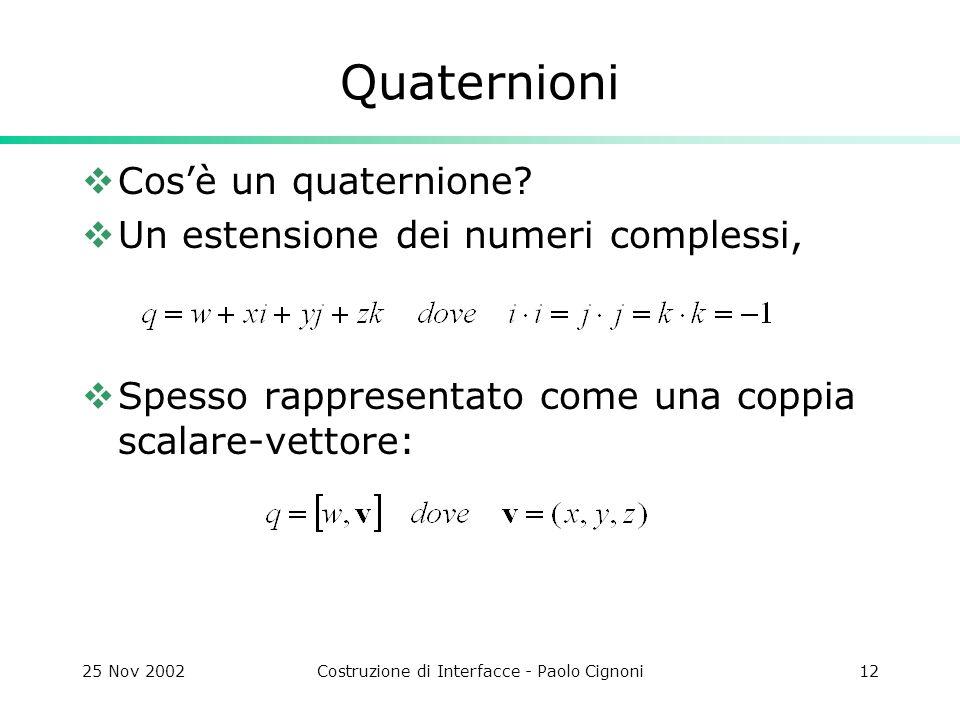 25 Nov 2002Costruzione di Interfacce - Paolo Cignoni12 Quaternioni Cosè un quaternione.