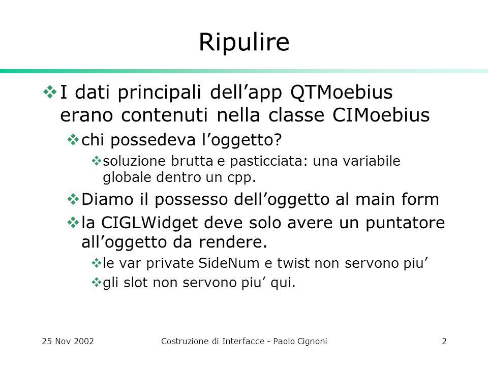 25 Nov 2002Costruzione di Interfacce - Paolo Cignoni2 Ripulire I dati principali dellapp QTMoebius erano contenuti nella classe CIMoebius chi possedeva loggetto.