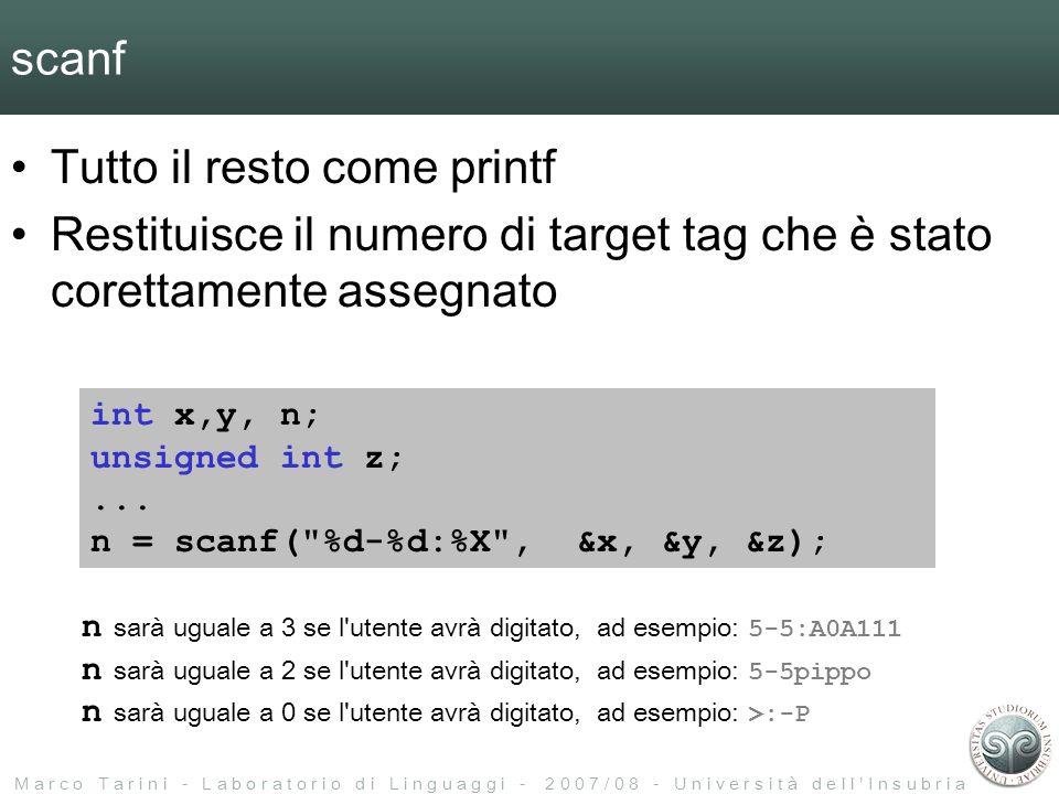 M a r c o T a r i n i - L a b o r a t o r i o d i L i n g u a g g i - 2 0 0 7 / 0 8 - U n i v e r s i t à d e l l I n s u b r i a scanf Tutto il resto come printf Restituisce il numero di target tag che è stato corettamente assegnato int x,y, n; unsigned int z;...
