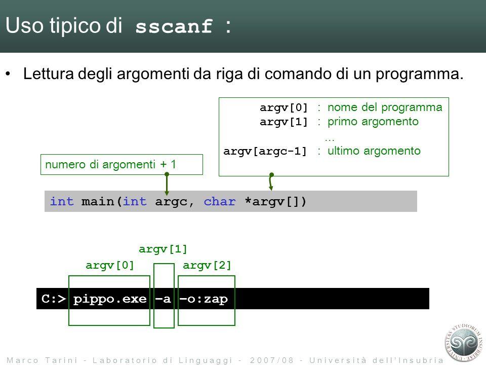 M a r c o T a r i n i - L a b o r a t o r i o d i L i n g u a g g i - 2 0 0 7 / 0 8 - U n i v e r s i t à d e l l I n s u b r i a Uso tipico di sscanf : Lettura degli argomenti da riga di comando di un programma.