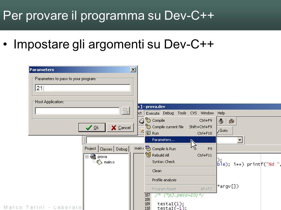M a r c o T a r i n i - L a b o r a t o r i o d i L i n g u a g g i - 2 0 0 7 / 0 8 - U n i v e r s i t à d e l l I n s u b r i a Per provare il programma su Dev-C++ Impostare gli argomenti su Dev-C++ 21|