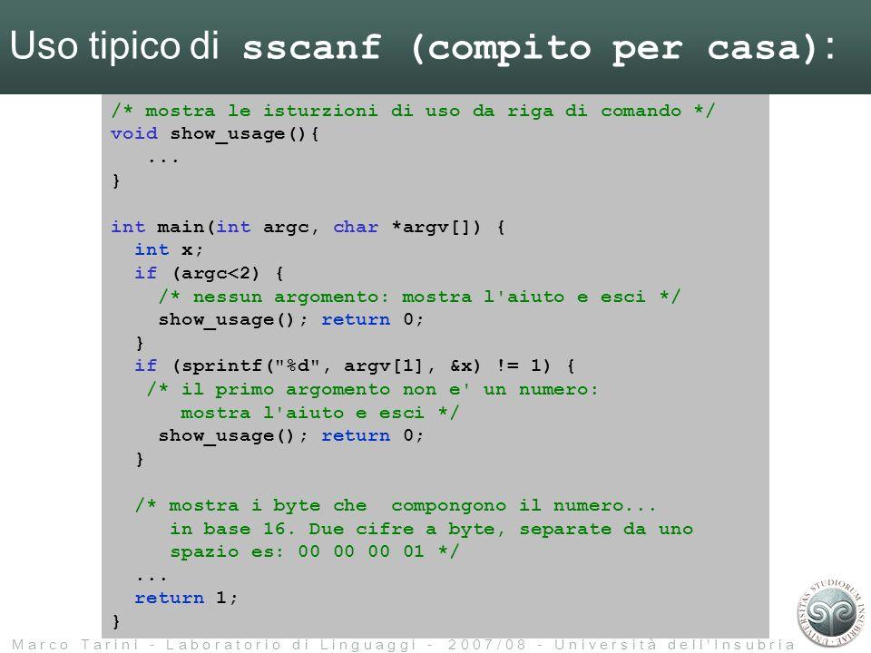 M a r c o T a r i n i - L a b o r a t o r i o d i L i n g u a g g i - 2 0 0 7 / 0 8 - U n i v e r s i t à d e l l I n s u b r i a Uso tipico di sscanf (compito per casa) : /* mostra le isturzioni di uso da riga di comando */ void show_usage(){...