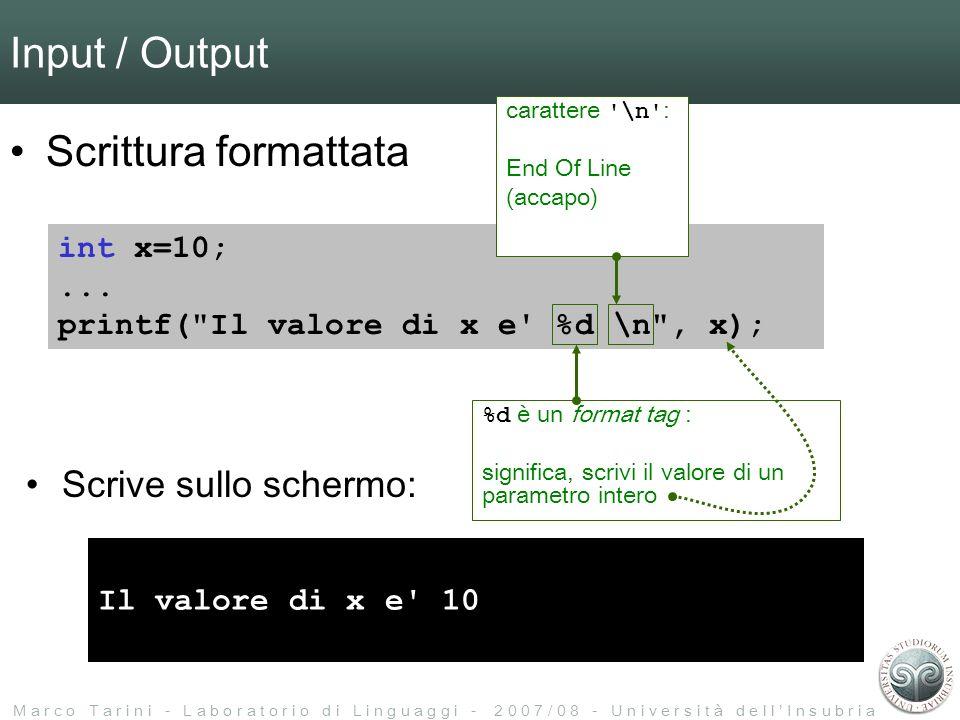 M a r c o T a r i n i - L a b o r a t o r i o d i L i n g u a g g i - 2 0 0 7 / 0 8 - U n i v e r s i t à d e l l I n s u b r i a Input / Output Scrittura formattata int x=10;...