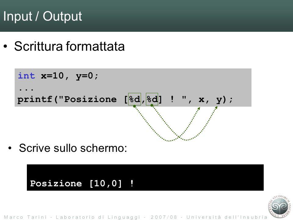 M a r c o T a r i n i - L a b o r a t o r i o d i L i n g u a g g i - 2 0 0 7 / 0 8 - U n i v e r s i t à d e l l I n s u b r i a Input / Output Scrittura formattata int x=10, y=0;...