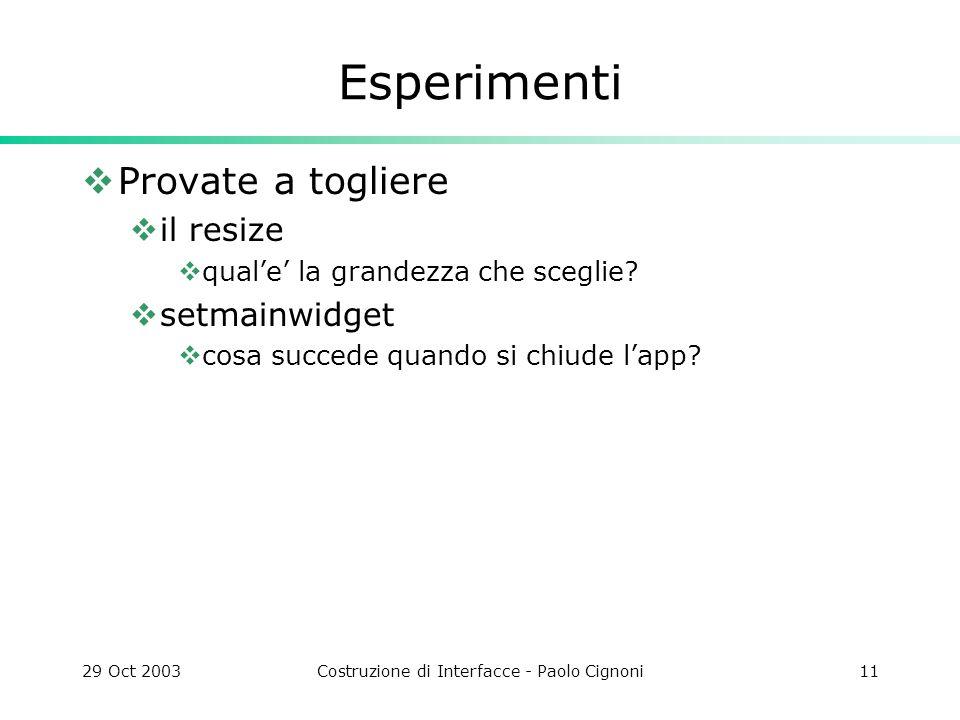 29 Oct 2003Costruzione di Interfacce - Paolo Cignoni11 Esperimenti Provate a togliere il resize quale la grandezza che sceglie.