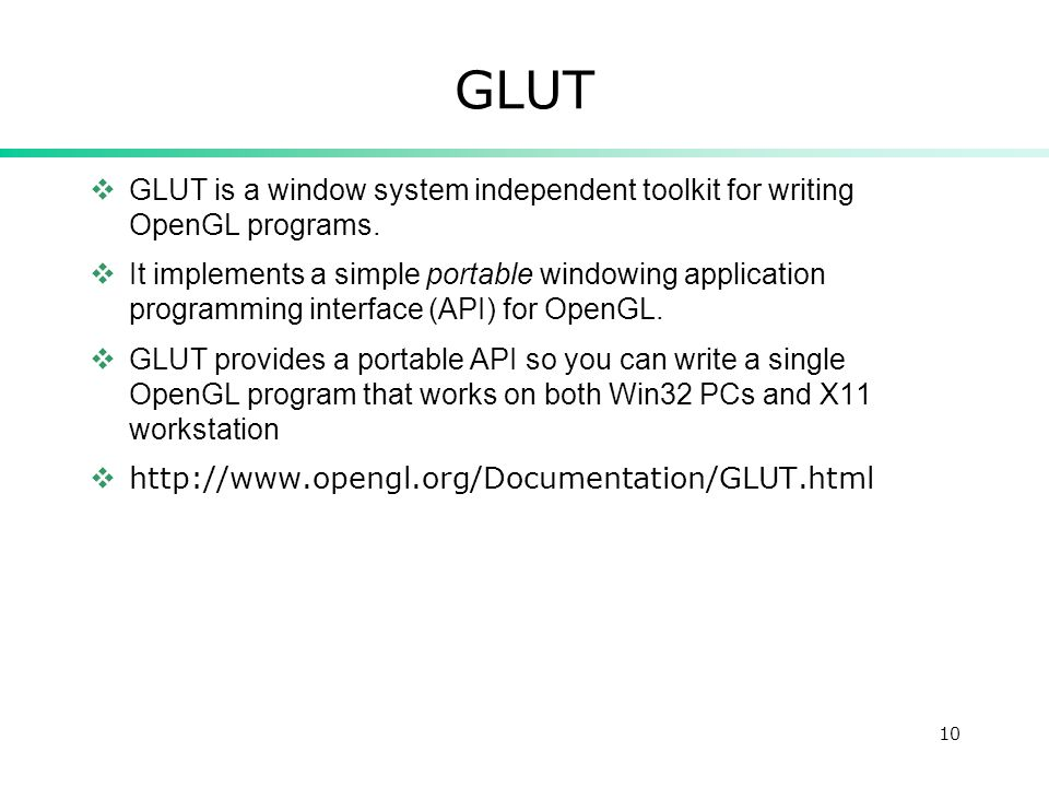 10 GLUT GLUT is a window system independent toolkit for writing OpenGL programs.