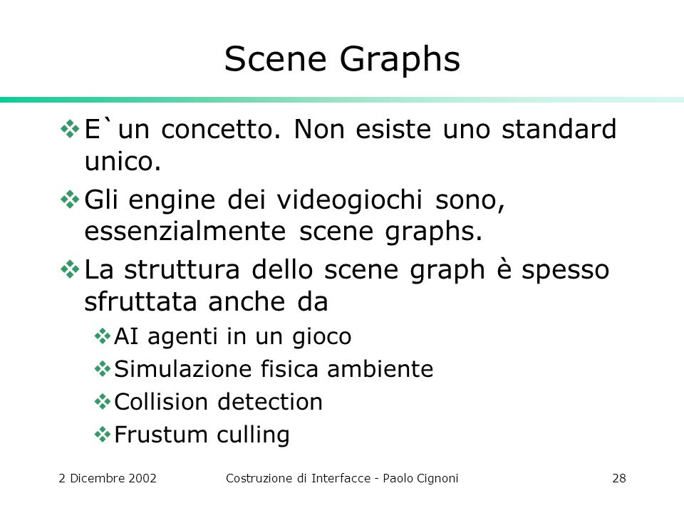 2 Dicembre 2002Costruzione di Interfacce - Paolo Cignoni28 Scene Graphs E`un concetto.