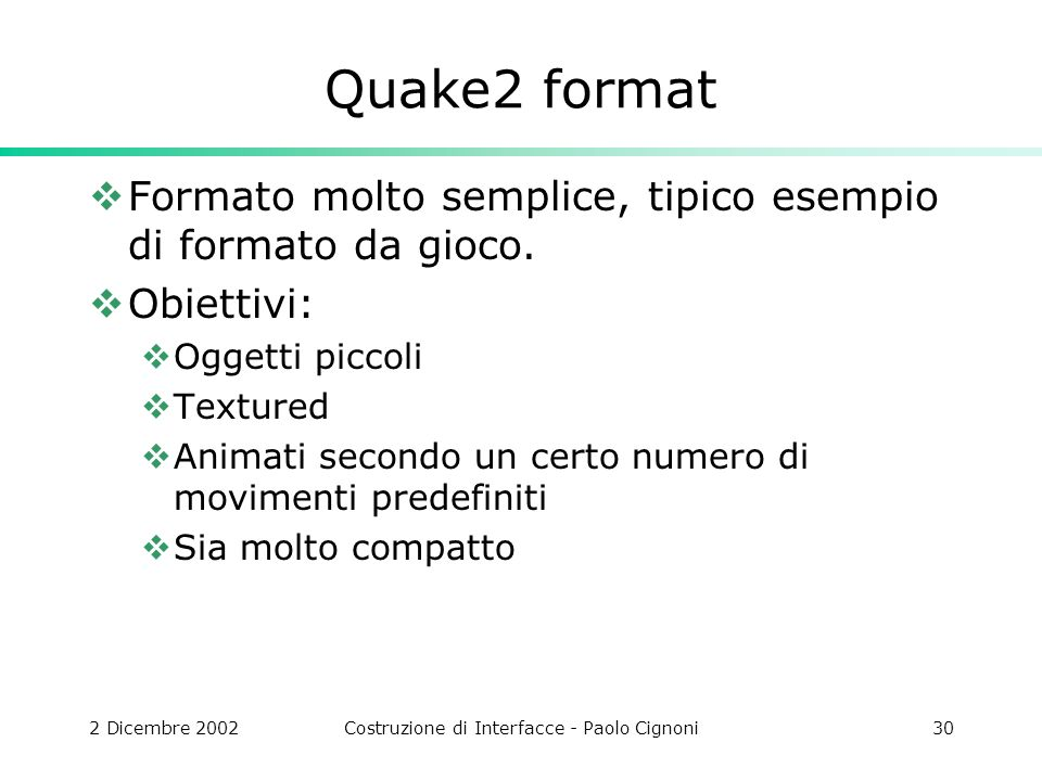2 Dicembre 2002Costruzione di Interfacce - Paolo Cignoni30 Quake2 format Formato molto semplice, tipico esempio di formato da gioco.