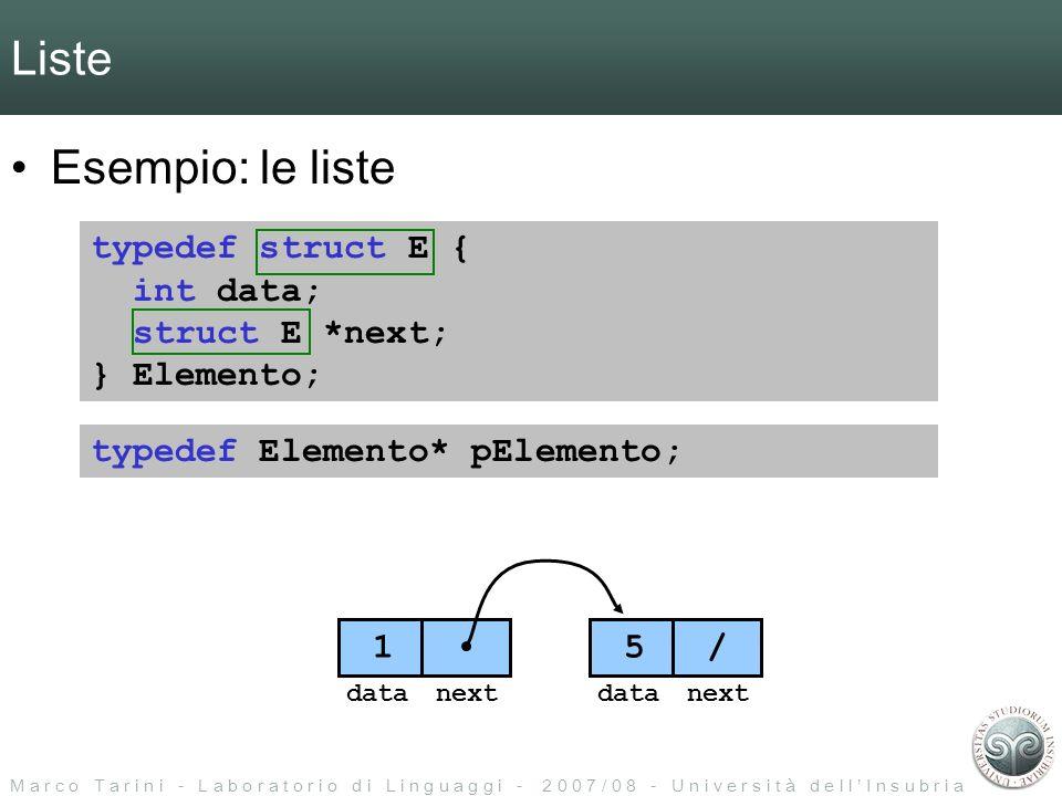 M a r c o T a r i n i - L a b o r a t o r i o d i L i n g u a g g i - 2 0 0 7 / 0 8 - U n i v e r s i t à d e l l I n s u b r i a Liste Esempio: le liste typedef struct E { int data; struct E *next; } Elemento; typedef Elemento* pElemento; 1 5 / datanextdatanext
