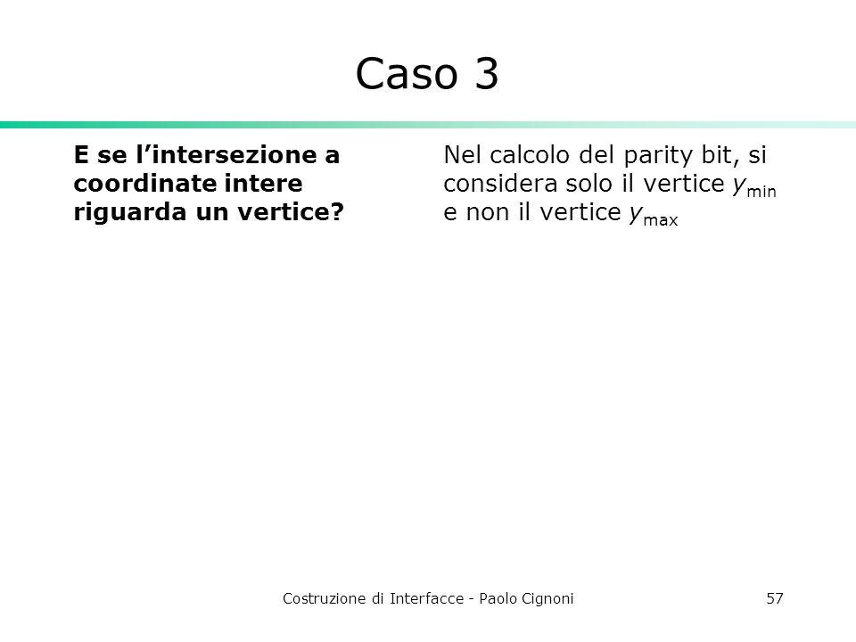 Costruzione di Interfacce - Paolo Cignoni57 Caso 3 E se lintersezione a coordinate intere riguarda un vertice? Nel calcolo del parity bit, si consider