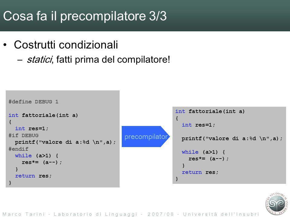 M a r c o T a r i n i - L a b o r a t o r i o d i L i n g u a g g i - 2 0 0 7 / 0 8 - U n i v e r s i t à d e l l I n s u b r i a Cosa fa il precompilatore 3/3 Costrutti condizionali –statici, fatti prima del compilatore.