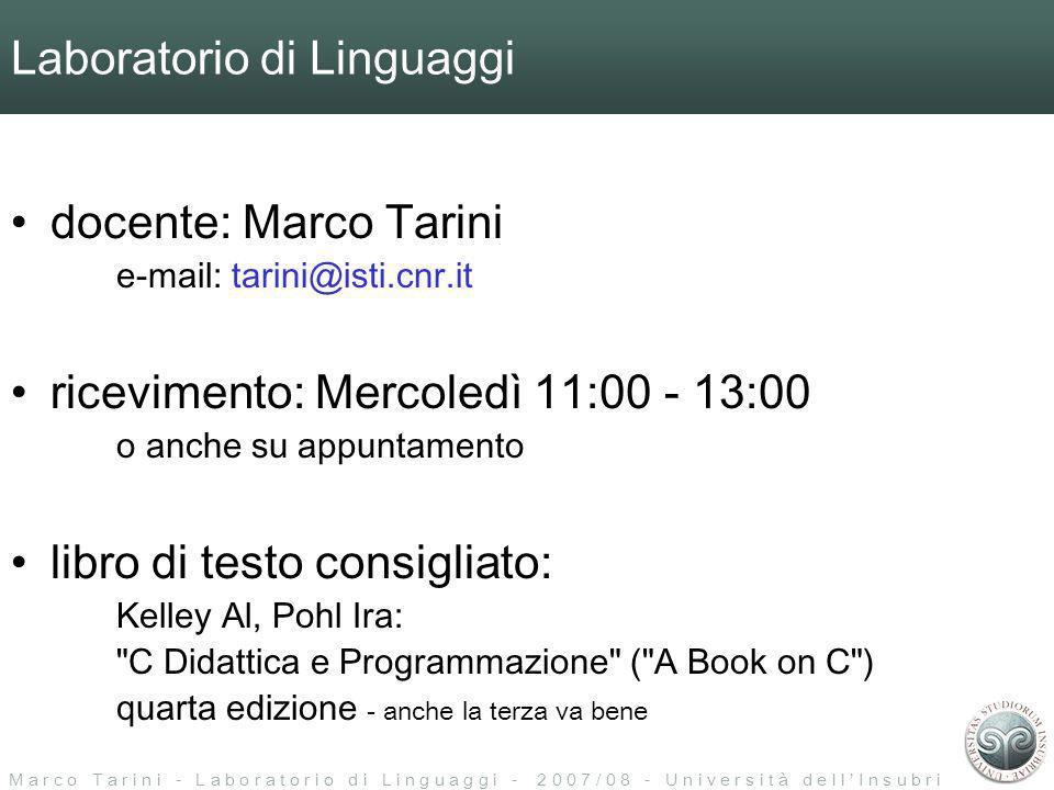 M a r c o T a r i n i - L a b o r a t o r i o d i L i n g u a g g i - 2 0 0 7 / 0 8 - U n i v e r s i t à d e l l I n s u b r i a Laboratorio di Linguaggi Pagina del corso: http://vcg.isti.cnr.it/~tarini/?57 http://vcg.isti.cnr.it/~tarini/?57 – (oppure: google for Marco Tarini => Teaching => Linguaggi-07 )