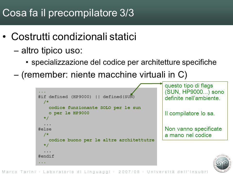 M a r c o T a r i n i - L a b o r a t o r i o d i L i n g u a g g i - 2 0 0 7 / 0 8 - U n i v e r s i t à d e l l I n s u b r i a Cosa fa il precompilatore 3/3 Costrutti condizionali statici –altro tipico uso: specializzazione del codice per architetture specifiche –(remember: niente macchine virtuali in C)...