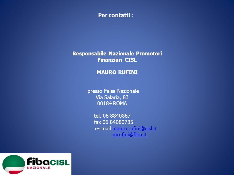 Per contatti : Responsabile Nazionale Promotori Finanziari CISL MAURO RUFINI presso Felsa Nazionale Via Salaria, 83 00184 ROMA tel.