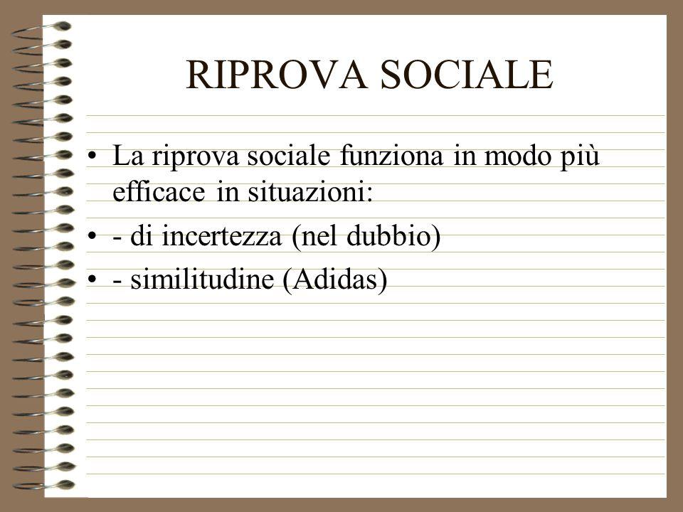 RIPROVA SOCIALE La riprova sociale funziona in modo più efficace in situazioni: - di incertezza (nel dubbio) - similitudine (Adidas)