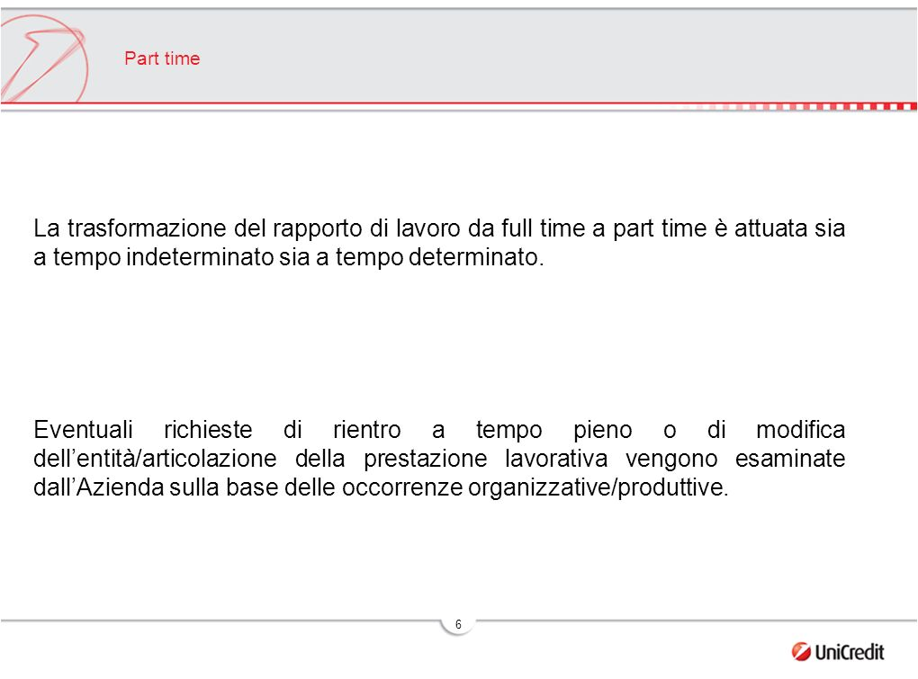 6 Part time La trasformazione del rapporto di lavoro da full time a part time è attuata sia a tempo indeterminato sia a tempo determinato.