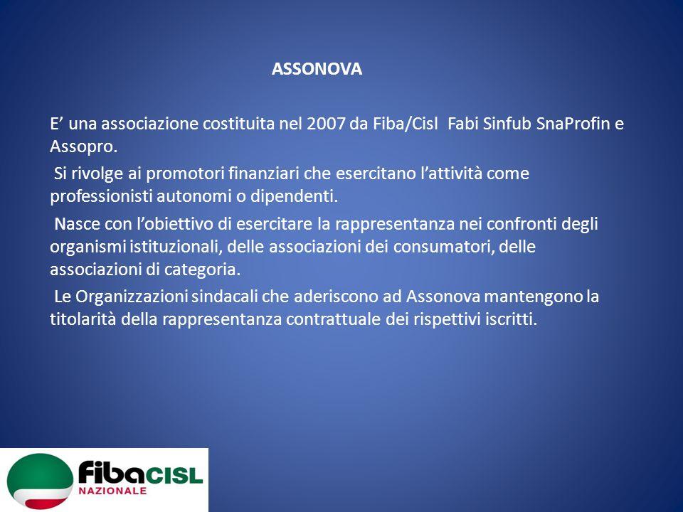 ASSONOVA E una associazione costituita nel 2007 da Fiba/Cisl Fabi Sinfub SnaProfin e Assopro. Si rivolge ai promotori finanziari che esercitano lattiv