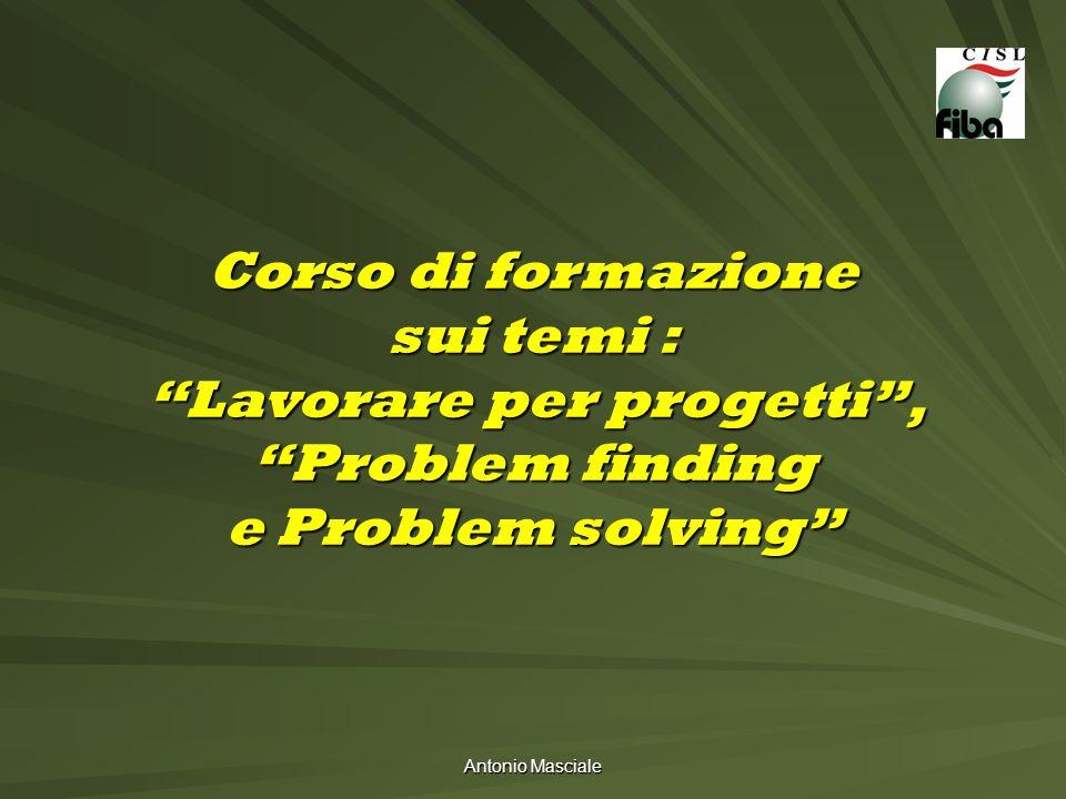 Antonio Masciale Corso di formazione sui temi : Lavorare per progetti, Problem finding e Problem solving