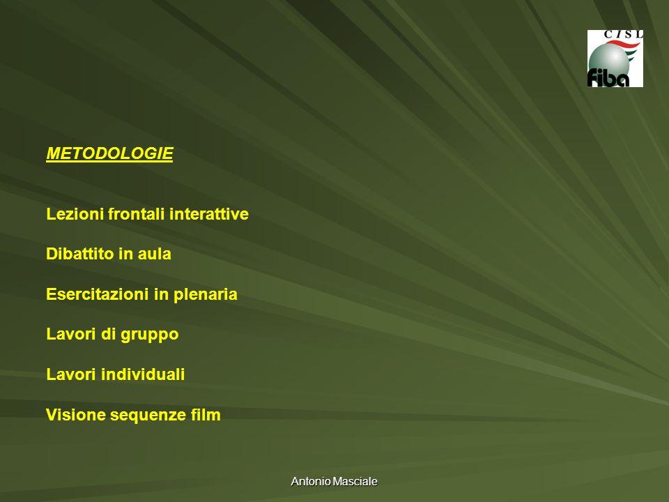 Antonio Masciale METODOLOGIE Lezioni frontali interattive Dibattito in aula Esercitazioni in plenaria Lavori di gruppo Lavori individuali Visione sequ