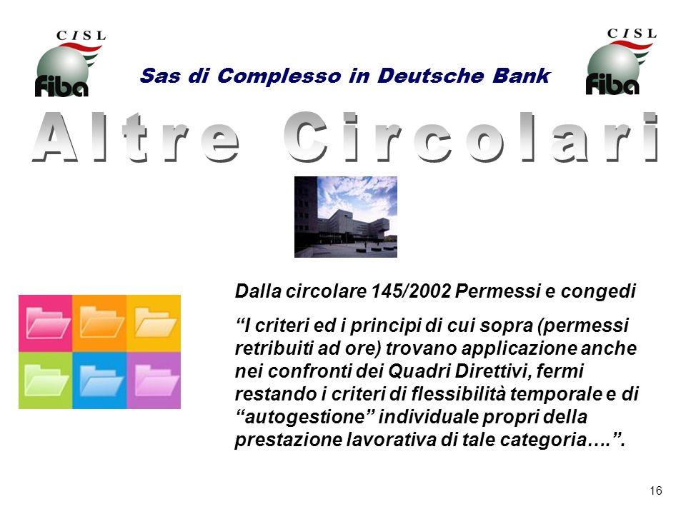 16 Sas di Complesso in Deutsche Bank Dalla circolare 145/2002 Permessi e congedi I criteri ed i principi di cui sopra (permessi retribuiti ad ore) tro