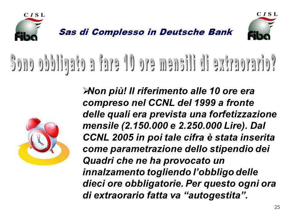 25 Sas di Complesso in Deutsche Bank Non più! Il riferimento alle 10 ore era compreso nel CCNL del 1999 a fronte delle quali era prevista una forfetiz
