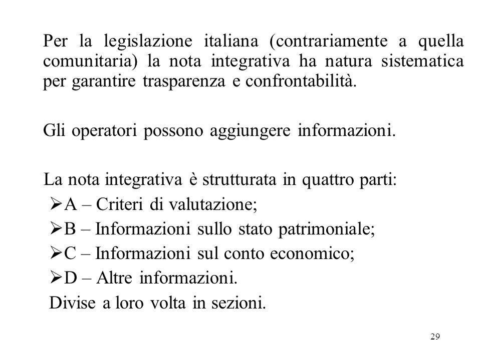 29 Per la legislazione italiana (contrariamente a quella comunitaria) la nota integrativa ha natura sistematica per garantire trasparenza e confrontab