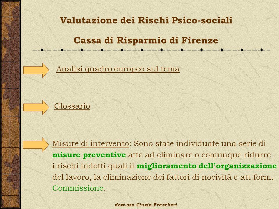 Valutazione dei Rischi Psico-sociali Cassa di Risparmio di Firenze Analisi quadro europeo sul tema Glossario Misure di intervento: Sono state individu