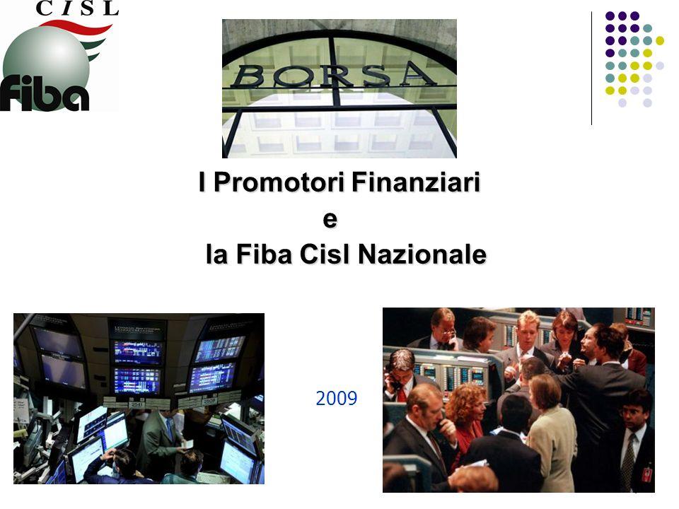 I Promotori Finanziari I Promotori Finanziari e la Fiba Cisl Nazionale la Fiba Cisl Nazionale 2009 1