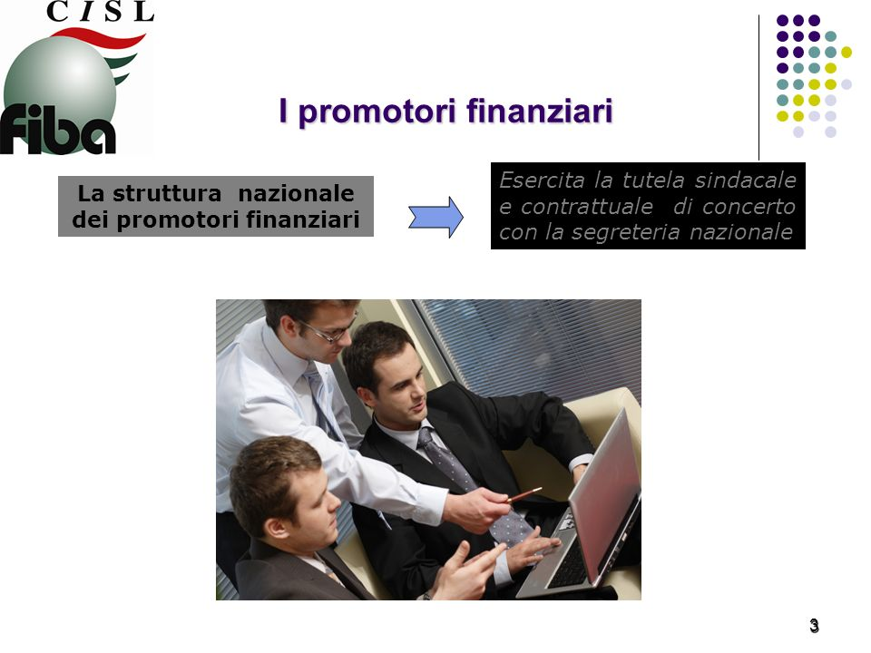 I promotori finanziari La struttura nazionale dei promotori finanziari Esercita la tutela sindacale e contrattuale di concerto con la segreteria nazionale 3