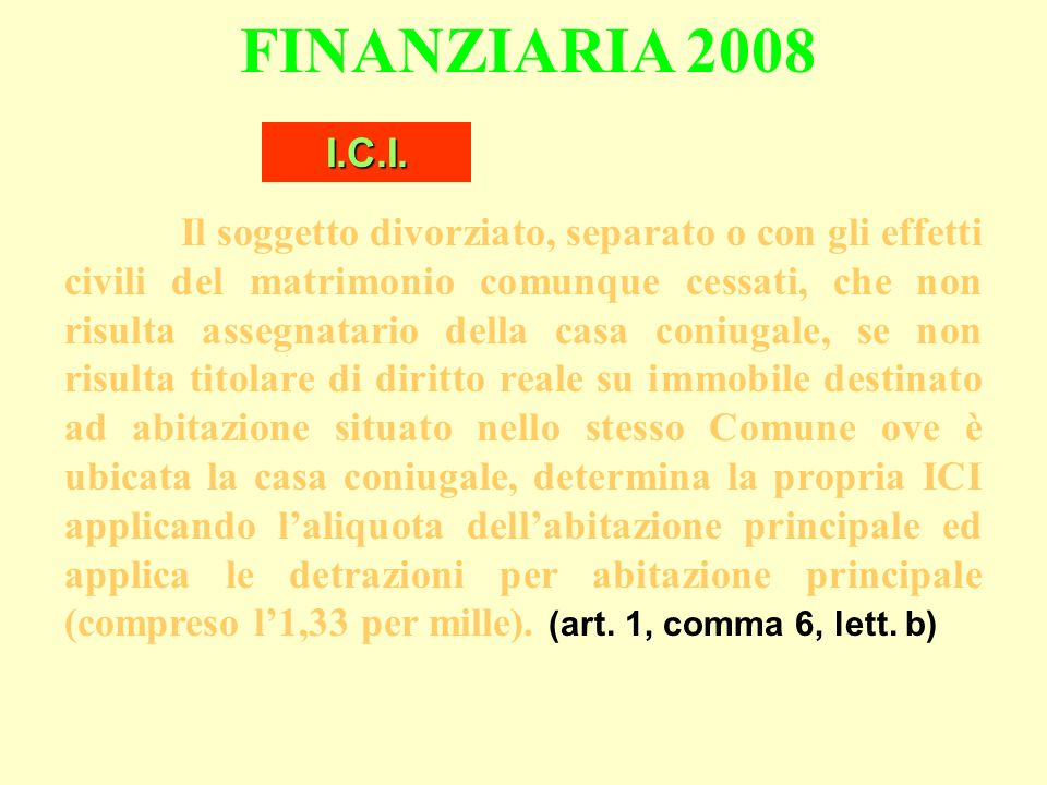 FINANZIARIA 2008 Il soggetto divorziato, separato o con gli effetti civili del matrimonio comunque cessati, che non risulta assegnatario della casa co