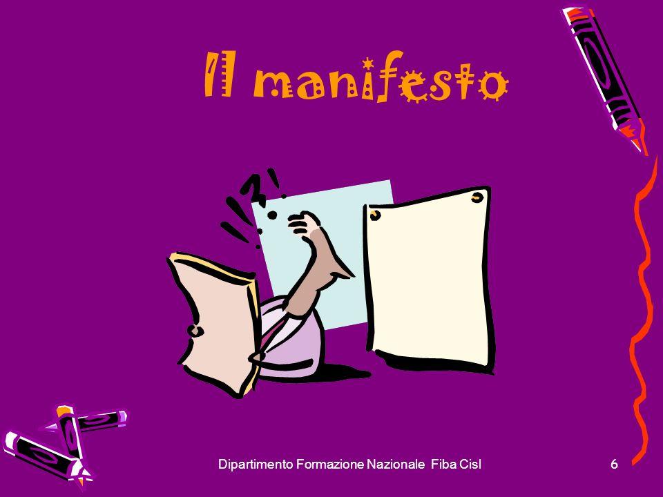 Dipartimento Formazione Nazionale Fiba Cisl7 Il manifesto viene usato per Richiamare lattenzione Amplificare un tema emergente Rinforzare comportamenti Sollecitare nuovi atteggiamenti